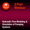 Hydraulic Modeling and Simulation of Pumping Systems - 2-Part Webinar