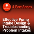 Effective Pump Intake Design and Troubleshooting Problem Intakes - 4-Part Webinar Series