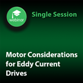 Motor Considerations for Eddy Current Drives: 1-Part On-Demand Webinar