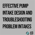 Effective Pump Intake Design and Troubleshooting Problem Intakes - 4-Part On-Demand Webinar Series