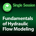 Fundamentals of Hydraulic Flow Modeling: 1-Part On-Demand Webinar