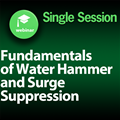 Fundamentals of Water Hammer and Surge Suppression: 1-Part On-Demand Webinar