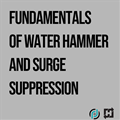 Fundamentals of Water Hammer and Surge Suppression: On-Demand Webinar