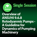 Overview of ANSI/HI 9.6.8 Rotodyanmic Pumps – A Guideline for Dynamics of Pumping Machinery: 1-Part On-Demand Webinar