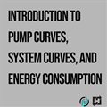 Introduction to Pump Curves, System Curves, and Energy Consumption: On-Demand Webinar