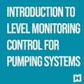 Introduction to Level Monitoring Control for Pumping Systems