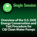 Overview of the U.S. DOE Energy Conservation Standard & Test Procedure for C&I Clean Water Pumps