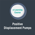 Positive Displacement Pumps e-Learning Course