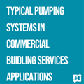 Typical Pumping Systems in Commercial Building Services Applications