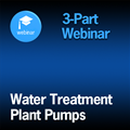 Water Treatment Plant Pumps - 3-Part On-Demand Webinar Session