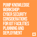 Pump Knowledge Workshop: Cyber Security Considerations for IoT Facilities Planning and Deployment