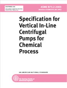 ASME B73.2 - 2003 Specifications for Vertical In-Line Centrifugal Pumps for Chemical Process (Secure PDF)