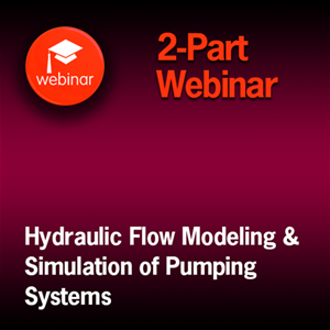 Hydraulic Modeling and Simulation of Pumping Systems - 2-Part On-Demand Webinar