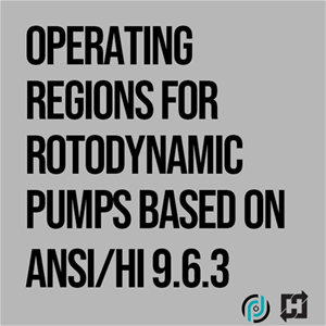 Operating Regions for Rotodynamic Pumps Based on ANSI/HI 9.6.3 On Demand Webinar