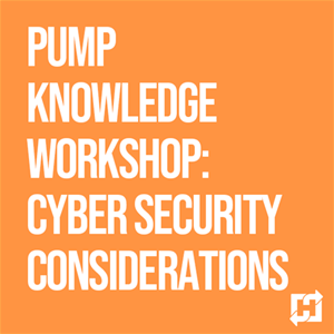 Pump Knowledge Workshop: Cyber Security Considerations