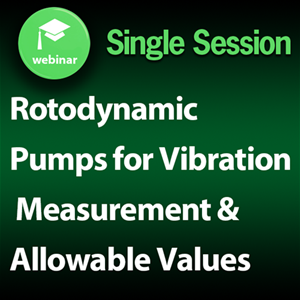 Rotodynamic Pumps for Vibration Measurement & Allowable Values: 1-Part Webinar